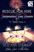 A Rescue for Hire Independence Day Reunion ebook by Bellann Summer