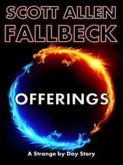 Strange by Day: Offerings (A Short Story) ebook by Scott Allen Fallbeck