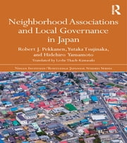 Neighborhood Associations and Local Governance in Japan ebook by Robert J. Pekkanen,Yutaka Tsujinaka,Hidehiro Yamamoto
