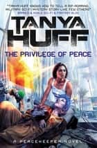 The Privilege of Peace - (Peacekeeper 3) ebook by Tanya Huff