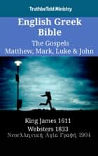 English Greek Bible - The Gospels - Matthew, Mark, Luke & John - King James 1611 - Websters 1833 - Νεοελληνική Αγία Γραφή 1904 ebook by TruthBeTold Ministry, Joern Andre Halseth, King James