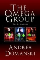 The Omega Group Boxed Set - (Crossfire, Greco, and Rogue) ebook by Andrea Domanski