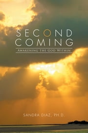 Second Coming - Awakening the God Within ebook by Sandra Diaz, Ph.D.