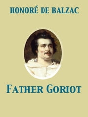 Father Goriot ebook by Ellen Marriage,Honoré de Balzac
