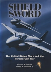 Shield and Sword: The United States Navy and the Persian Gulf War ebook by Edward J. Marolda,Robert J. Schneller