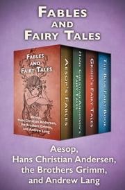 Fables and Fairy Tales - Aesop's Fables, Hans Christian Andersen's Fairy Tales, Grimm's Fairy Tales, and The Blue Fairy Book ebook by Hans Christian Andersen, The Brothers Grimm, Aesop,...