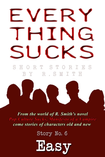 Everything Sucks #6, Easy. ebook by R. Smith