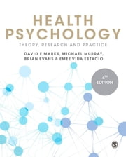 Health Psychology - Theory, Research and Practice ebook by David F. Marks,Michael Murray,Brian Evans,Emee Vida Estacio