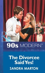 The Divorcee Said Yes! (Mills & Boon Vintage 90s Modern) ebook by Sandra Marton