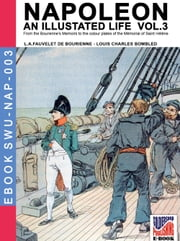 Napoleon - An illustrated life Vol. 3 ebook by Louis Antoine Fauvelet de Bourrienne,Louis Charles Bombled
