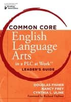 "Common Core English Language Arts in a PLC at Workâ""¢, Leader's Guide ebook by Douglas Fisher,Nancy Frey"