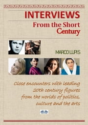Interviews From The Short Century - Close Encounters With Leading 20th Century Figures From The Worlds Of Politics, Culture And The Arts ebook by Marco Lupis, Andrew  Fanko
