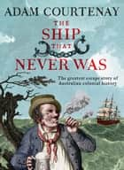 The Ship That Never Was - The Greatest Escape Story Of Australian Colonial History ebook by