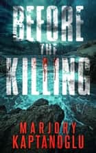 Before the Killing - The Before Series, #1 ebook by Marjory Kaptanoglu