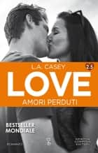 Love 2.5. Amori perduti ebook by L.A. Casey