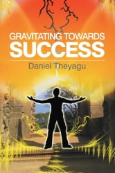 Gravitating Towards Success ebook by Daniel Theyagu