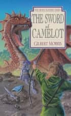 The Sword of Camelot ebook by Gilbert Morris