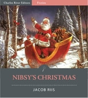 Nibsy's Christmas (Illustrated Edition) ebook by Jacob Riis