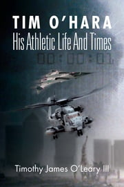 Tim O'Hara: His Athletic Life And Times ebook by Timothy James O'Leary III