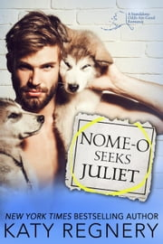 Nome-o Seeks Juliet: An injured hero, personal ad romance - An Odds-Are-Good Standalone Romance, #2 ebook by Katy Regnery