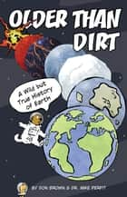 Older Than Dirt - A Wild but True History of Earth ebook by Don Brown, Michael Perfit