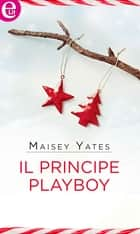 Il principe playboy (eLit) - eLit ebook by Maisey Yates