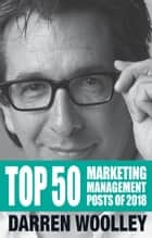 Top 50 Marketing Management Posts of 2018 - The Marketing Management Book of the Year ebook by Darren Woolley