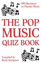 The Pop Music Quiz Book - 100 Questions on Popular Music ebook by Kevin Snelgrove