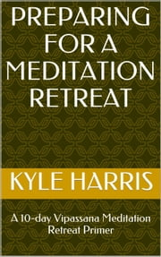 Preparing for a Meditation Retreat ebook by Kyle Harris