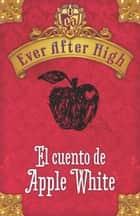 ebook Ever After High. El cuento de Apple White de Shannon Hale