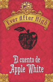 Ever After High. El cuento de Apple White ebook by Shannon Hale