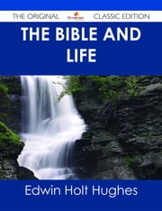 The Bible and Life - The Original Classic Edition ebook by Edwin Holt Hughes