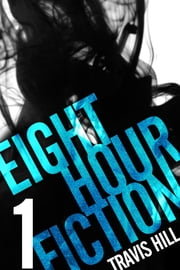 Eight Hour Fiction #1 ebook by Travis Hill