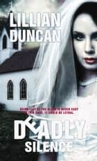 Deadly Silence ebook by Lillian Duncan