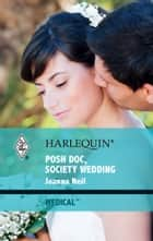 Posh Doc, Society Wedding ebook by Joanna Neil