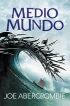 Medio mundo (El mar Quebrado 2) ebook by Joe Abercrombie