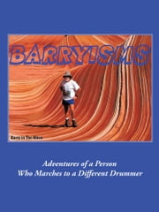 Barryisms - Adventures of a Person Who Marches to a Different Drummer ebook by Barry McAlister