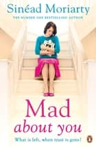 Mad About You - Emma and James, novel 4 eBook by Sinéad Moriarty