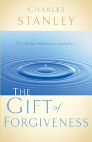 The Gift of Forgiveness ebook by Charles Stanley