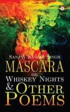 Mascara on Whiskey Nights & Other Poems ebook by Sanjay Kumar Singh