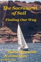The Sacrament of Sail: Finding Our Way ebook by Matts Djos,Jeanine Djos