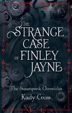 The Strange Case of Finley Jayne ebook door Kady Cross