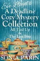 Eve Lloyd's A Deadline Cozy Mystery Collection - All Tied Up & The Last Bite ebook by Sonia Parin
