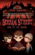 Scream Street: Fang of the Vampire ebook by Tommy Donbavand