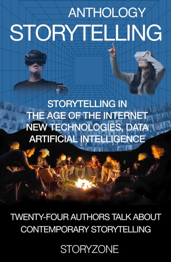 Anthology Storytelling 1 - Storytelling in the age of the internet, new technologies, data, artificial intelligence ebook by Ruediger Drischel