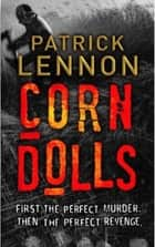 Corn Dolls ebook by Patrick Lennon