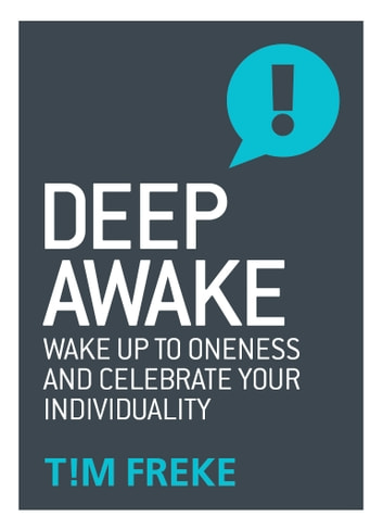Deep Awake - Wake Up To Oneness and Become a Lover of Life ebook by Tim  Freke