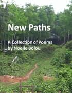 New Paths: A Collection of Poems ebook by Noelle Bolou