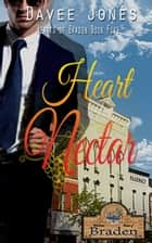 Heart Nectar: Hearts of Braden Book 5 ebook by Davee Jones