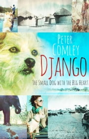 Django - The small dog with a big heart ebook by Peter Comley